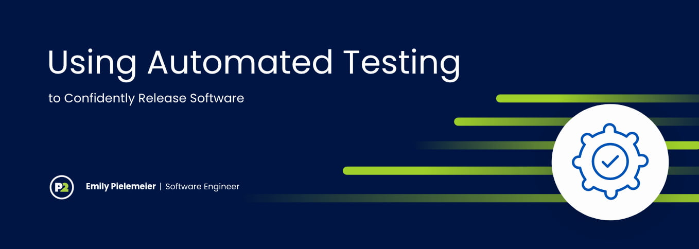 """Blog header with title """"Using Automated Testing to Confidently Release Software"""" by Emily Pleimeier, Software Engineer. The background is a dark navy, the text is white and there are lime green, stylized lines of code coming into the graphic from the right. On top of the code, there is a white circle with a royal blue cog in it, and a checkmark in the center of the cog."""