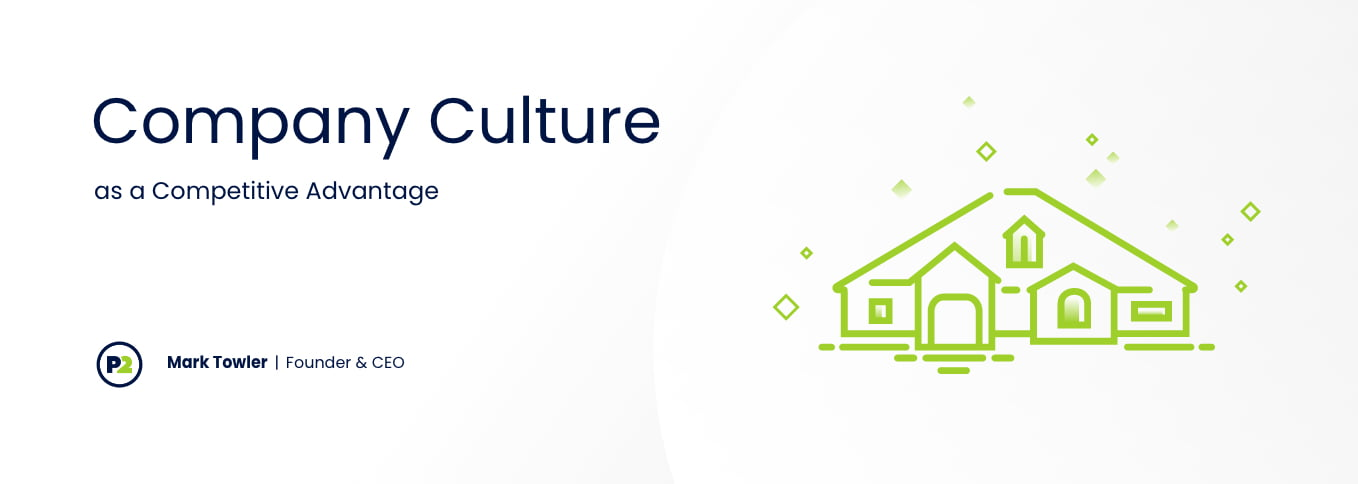 """Blog header with title """"Company Culture as a Competitive Advantage"""" by Mark Towler, Founder and CEO. The background is a light gray, the text is navy and there is a lime green line art outline of the Phase 2 office, which looks like a one story house more than an office building. There are small green diamonds around the top of the house to symbolize warm company culture."""