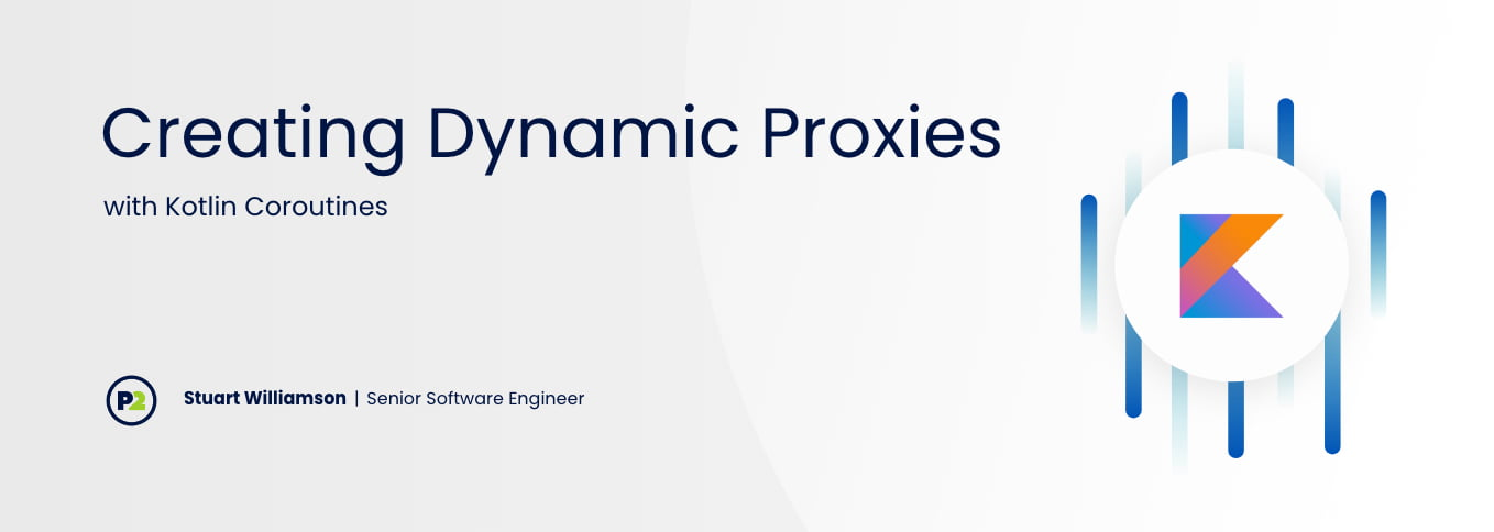"""Blog header with title """"Creating Dynamic Proxies with Kotlin Coroutines"""" by Stuart Williamson, Senior Software Engineer. The background is a light gray, the text is navy and there are royal blue, stylized lines of code in a clump on the right side of the graphic. On top of the code, there is a white circle with Kotlin's logo inside, a stylized K made of multicolored gradient shapes."""